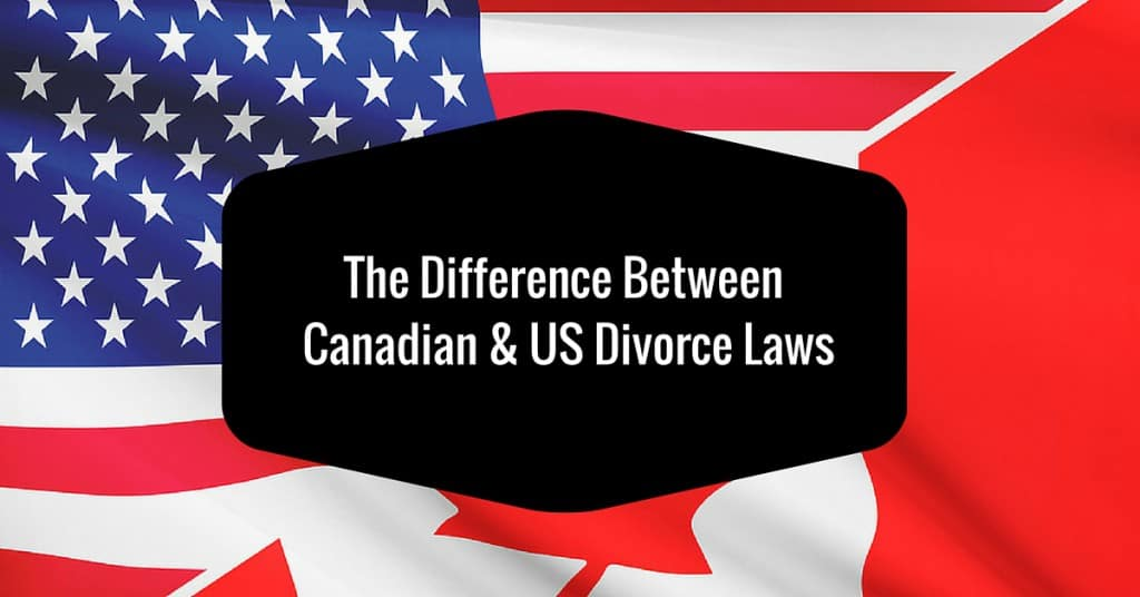 The Difference Between Canadian and US Divorce Laws