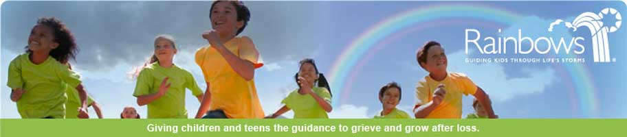 Rainbows - giving children and teen the guidence to grieve and grow after loss.